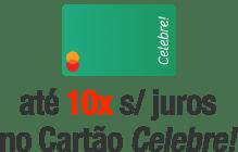 Pague em até 10x com o cartão Celebre