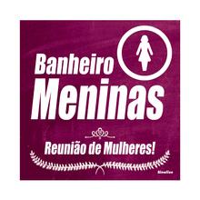"""Placa Polietileno Banheiro Meninas """"Reunião de Mulheres!"""" 200x200mm Sinalize"""
