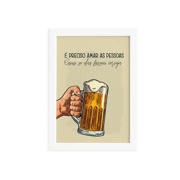 Quadro Frase Amar Como Cerveja Moldura Branca 33x43cm